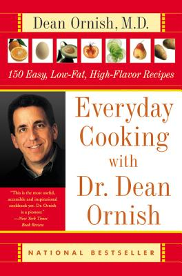 Everyday Cooking with Dr. Dean Ornish: 150 Easy, Low-Fat, High-Flavor Recipes - Ornish, Dean, Dr., M.D., and Fletcher, Janet Kessel, and Roe, Helen, M.S., R.D.