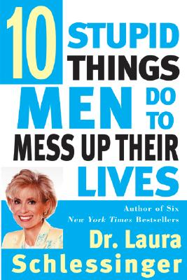 Ten Stupid Things Men Do to Mess Up Their Lives - Schlessinger, Laura C, Dr.