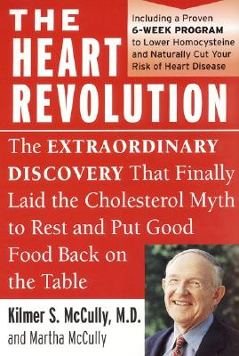 The Heart Revolution: The Extraordinary Discovery That Finally Laid the Cholesterol Myth to Rest - McCully, Kilmer, M.D., and McCully, Martha