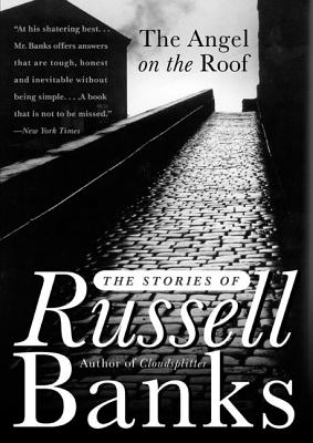 The Angel on the Roof: The Stories of Russell Banks - Banks, Russell