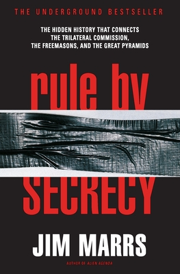 Rule by Secrecy: The Hidden History That Connects the Trilateral Commission, the Freemasons, and the Great Pyramids - Marrs, Jim
