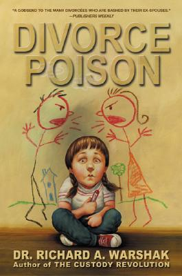 Divorce Poison: Protecting the Parent/Child Bond from a Vindictive Ex - Warshak, Richard A, Dr., and Warshak, Dr Richard a