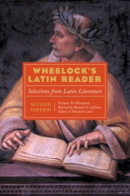 Wheelock's Latin Reader, 2e: Selections from Latin Literature - Wheelock, Frederic M, and LaFleur, Richard A (Revised by)