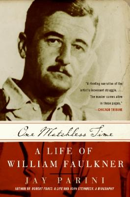 One Matchless Time: A Life of William Faulkner - Parini, Jay