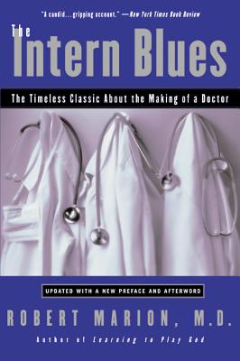 The Intern Blues: The Timeless Classic about the Making of a Doctor - Marion, Robert, MD