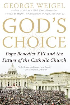 God's Choice: Pope Benedict XVI and the Future of the Catholic Church - Weigel, George