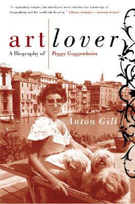 Art Lover: A Biography of Peggy Guggenheim - Gill, Anton
