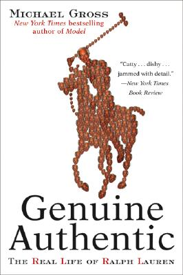 Genuine Authentic: The Real Life of Ralph Lauren - Gross, Michael