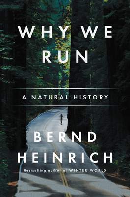 Why We Run: A Natural History - Heinrich, Bernd