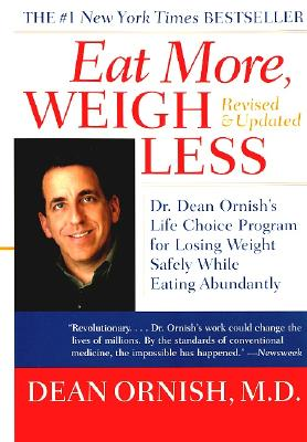 Eat More, Weigh Less: Dr. Dean Ornish's Life Choice Program for Losing Weight Safely While Eating Abundantly - Ornish, Dean, Dr., M.D., and Brown, Shirley Elizabeth, M.D. (Editor)