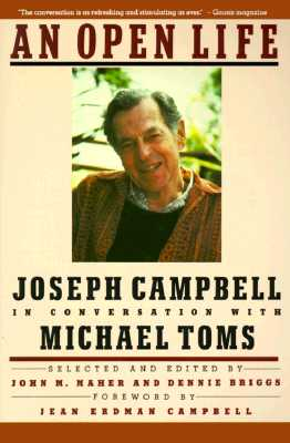 An Open Life: Joseph Campbell in Conversation with Michael Toms - Campbell, Joseph, and Toms, Michael, and Biggs, Dennis (Editor)