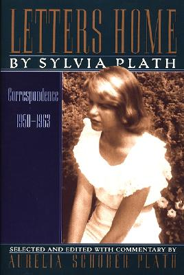 Letters Home: Correspondence 1950-1963 - Plath, Sylvia, and Plath, Aurelia Schober (Selected by)