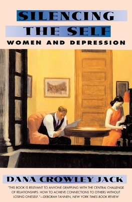 Silencing the Self: Women and Depression - Jack, Dana Crowley