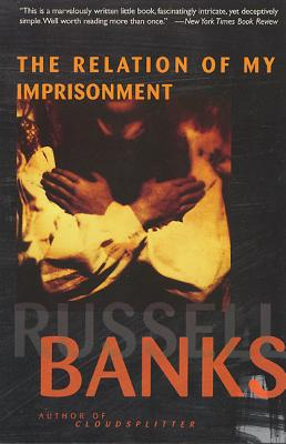 Relation of My Imprisonment: A Fiction - Banks, Russell, and Patten, Arturo