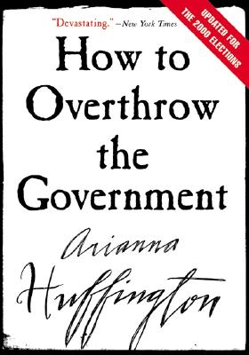 How to Overthrow the Government - Huffington, Arianna