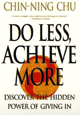 Do Less, Achieve More: Discover the Hidden Powers Giving in - Chu, Chin-Ning, and Waitley, Denis, Dr. (Foreword by)