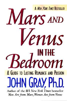 Mars and Venus in the Bedroom: A Guide to Lasting Romance and Passion - Gray, John, Ph.D.