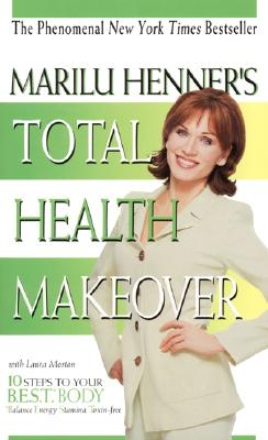 Marilu Henner's Total Health Makeover - Henner, Marilu, and Morton, Laura