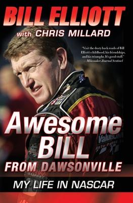 Awesome Bill from Dawsonville: My Life in NASCAR - Elliott, Bill, and Millard, Chris