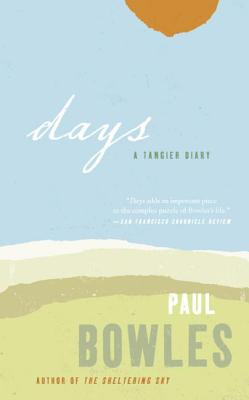 Days: A Tangier Diary - Bowles, Paul