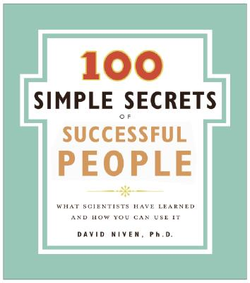 The 100 Simple Secrets of Successful People: What Scientists Have Learned and How You Can Use It - Niven, David