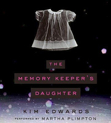 The Memory Keeper's Daughter - Edwards, Kim (Read by), and Plimpton, Martha (Read by)