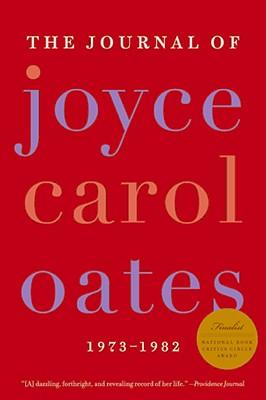 The Journal of Joyce Carol Oates: 1973-1982 - Oates, Joyce Carol