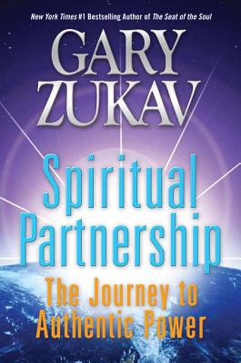 Spiritual Partnership: The Journey to Authentic Power - Zukav, Gary