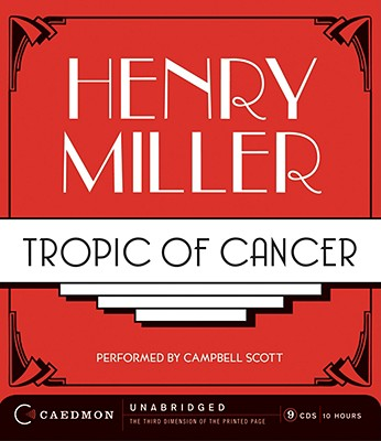 Tropic of Cancer - Miller, Henry, and Scott, Campbell (Read by)