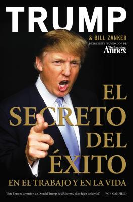 El Secreto del Xito: En El Trabajo y En La Vida - Trump, Donald J, and Zanker, Bill, and Ochoa, Santiago (Translated by)