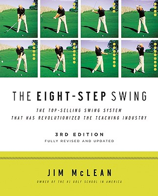 The Eight-Step Swing - McLean, Jim, and Blanton, Jeff (Photographer), and Kerr, Cristie (Foreword by), and Kite, Tom (Foreword by)