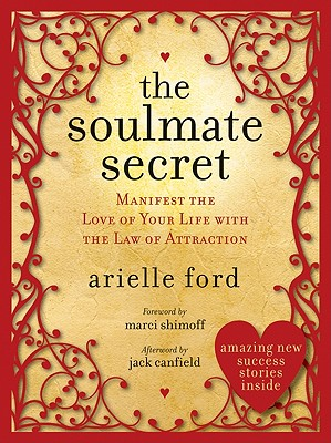 The Soulmate Secret: Manifest the Love of Your Life with the Law of Attraction - Ford, Arielle