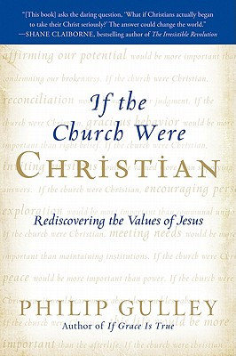 If the Church Were Christian: Rediscovering the Values of Jesus - Gulley, Philip