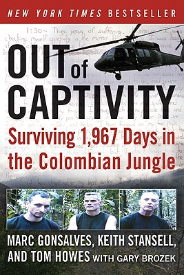 Out of Captivity: Surviving 1,967 Days in the Colombian Jungle - Gonsalves, Marc, and Howes, Tom, and Stansell, Keith