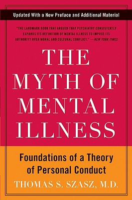 The Myth of Mental Illness: Foundations of a Theory of Personal Conduct - Szasz, Thomas S, M.D.
