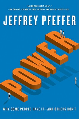 Power: Why Some People Have It and Others Don't - Pfeffer, Jeffrey