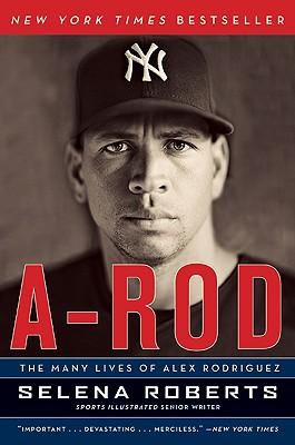 A-Rod: The Many Lives of Alex Rodriguez - Roberts, Selena