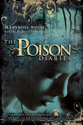 The Poison Diaries - Wood, Maryrose, and The Duchess of Northumberland (From an idea by)