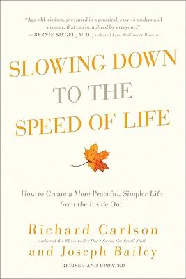 Slowing Down to the Speed of Life: How to Create a More Peaceful, Simpler Life from the Inside Out - Carlson, Richard, and Bailey, Joseph, M.A.