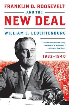 Franklin D. Roosevelt and the New Deal: 1932-1940 - Leuchtenburg, William E