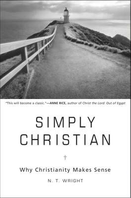Simply Christian: Why Christianity Makes Sense - Wright, N T, Dean, and Zondervan Publishing