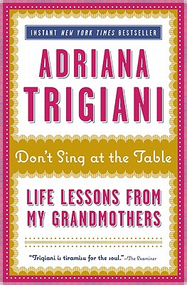 Don't Sing at the Table: Life Lessons from My Grandmothers - Trigiani, Adriana