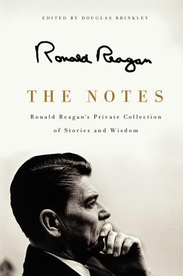 The Notes: Ronald Reagan's Private Collection of Stories and Wisdom - Reagan, Ronald, and Brinkley, Douglas G (Editor)