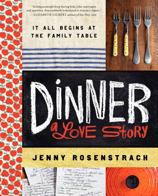 Dinner: A Love Story: It All Begins at the Family Table - Rosenstrach, Jenny, and Causey, Jennifer (Photographer)