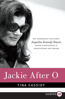 Jackie After O: One Remarkable Year When Jacqueline Kennedy Onassis Defied Expectations and Rediscovered Her Dreams - Cassidy, Tina