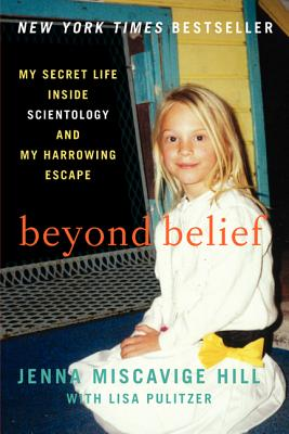 Beyond Belief: My Secret Life Inside Scientology and My Harrowing Escape - Hill, Jenna Miscavige, and Pulitzer, Lisa