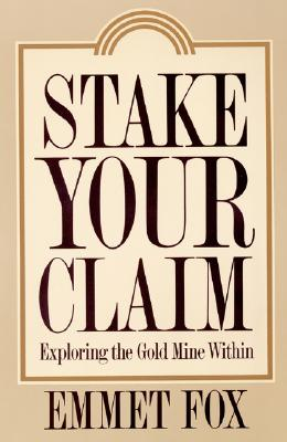 Stake Your Claim: Exploring the Gold Mine Within - Fox, Emmet