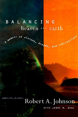 Balancing Heaven and Earth: A Memoir - Johnson, Robert A, and Ruhl, Jerry M, Ph.D.