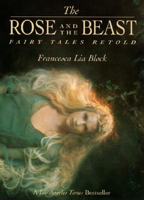 The Rose and the Beast: Fairy Tales Retold - Block, Francesca Lia
