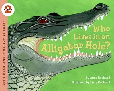 Who Lives in an Alligator Hole? - Rockwell, Anne